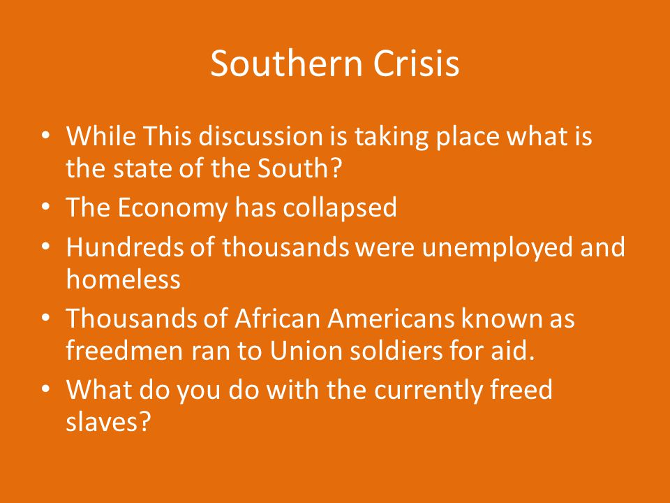 Southern Crisis While This discussion is taking place what is the state of the South? The Economy has collapsed Hundreds of thousands were unemployed