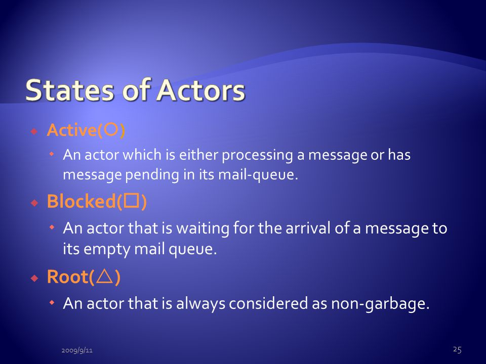  Active(  )  An actor which is either processing a message or has message pending in its mail-queue.  Blocked(  )  An actor that is waiting for