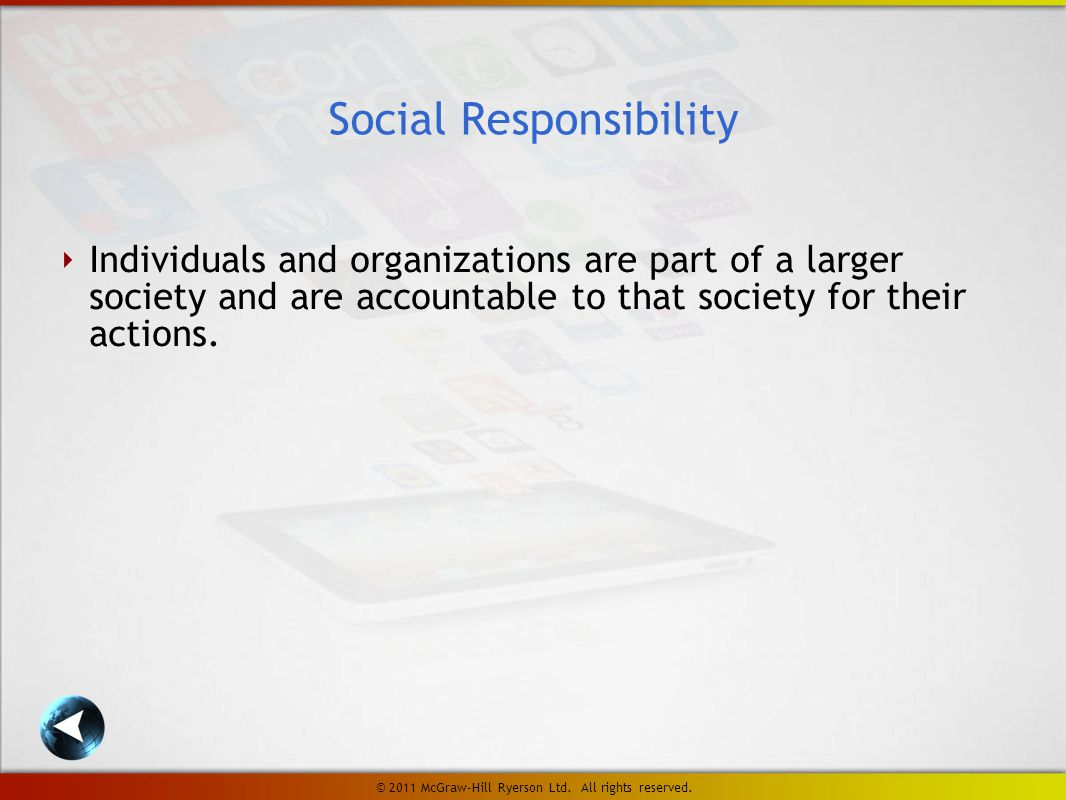 ‣ Individuals and organizations are part of a larger society and are accountable to that society for their actions.