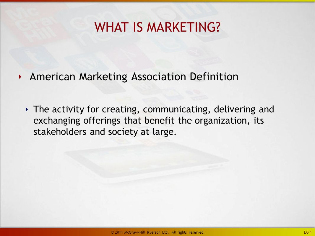 ‣ American Marketing Association Definition ‣ The activity for creating, communicating, delivering and exchanging offerings that benefit the organization, its stakeholders and society at large.