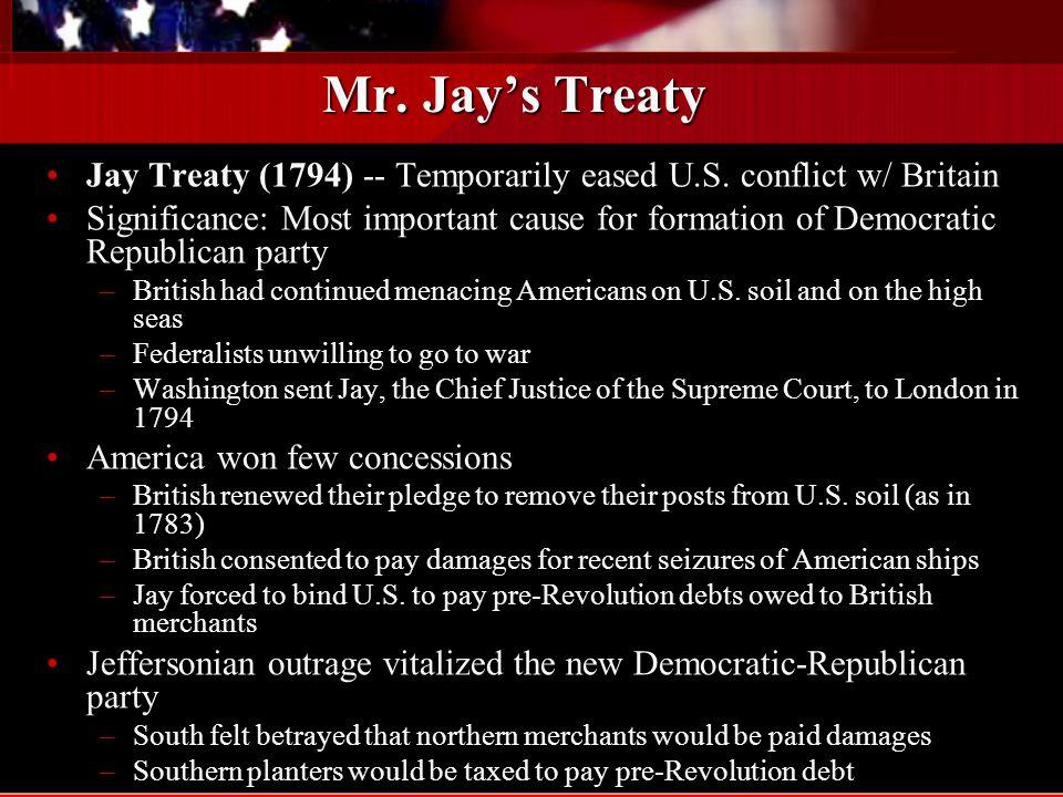 Mr.Jay's Treaty Jay Treaty (1794) -- Temporarily eased U.S.