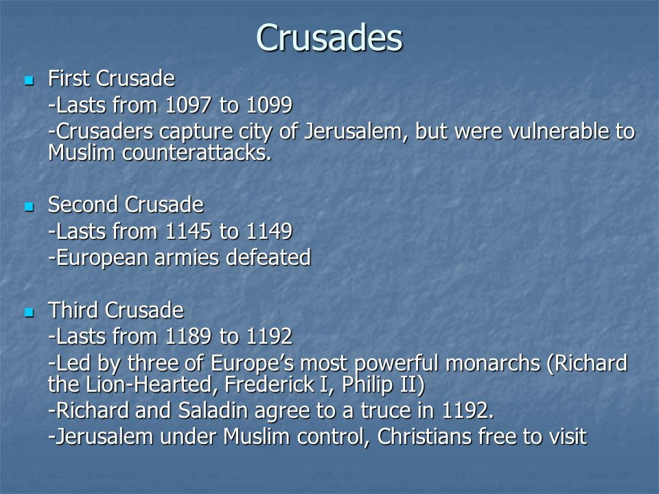 Crusades First Crusade First Crusade -Lasts from 1097 to 1099 -Crusaders capture city of Jerusalem, but were vulnerable to Muslim counterattacks. Seco
