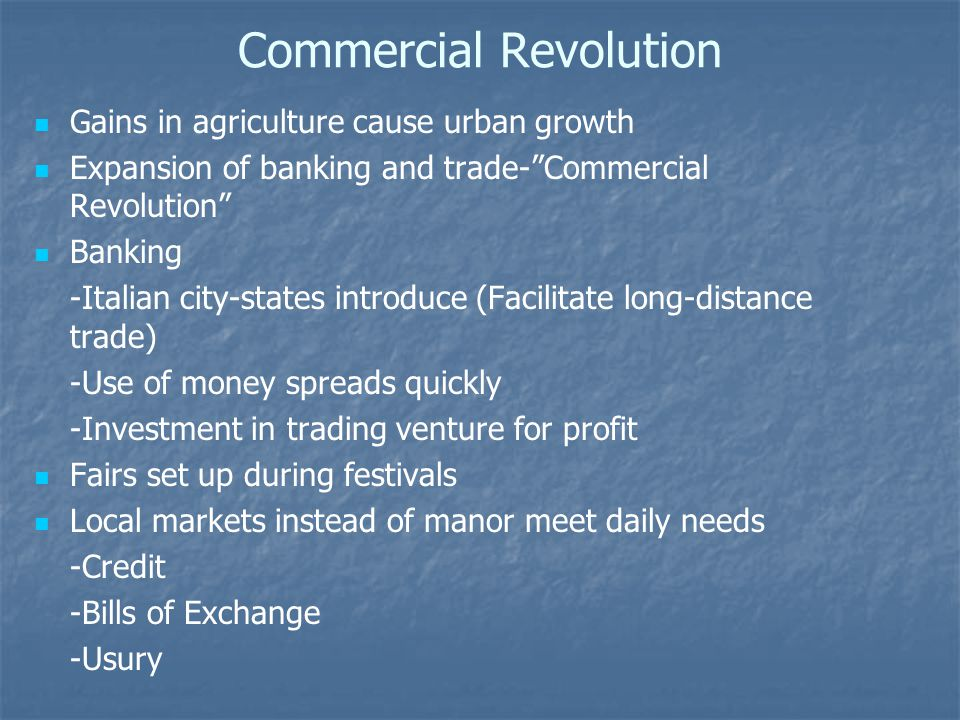 "Commercial Revolution Gains in agriculture cause urban growth Expansion of banking and trade-""Commercial Revolution"" Banking -Italian city-states intr"