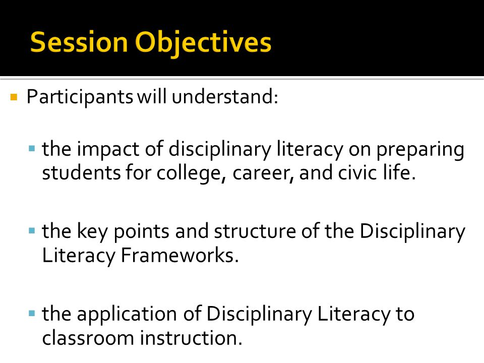  Participants will understand:  the impact of disciplinary literacy on preparing students for college, career, and civic life.  the key points and