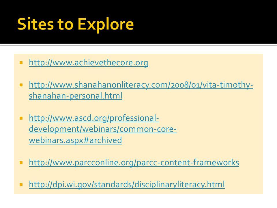  http://www.achievethecore.org http://www.achievethecore.org  http://www.shanahanonliteracy.com/2008/01/vita-timothy- shanahan-personal.html http://www.shanahanonliteracy.com/2008/01/vita-timothy- shanahan-personal.html  http://www.ascd.org/professional- development/webinars/common-core- webinars.aspx#archived http://www.ascd.org/professional- development/webinars/common-core- webinars.aspx#archived  http://www.parcconline.org/parcc-content-frameworks http://www.parcconline.org/parcc-content-frameworks  http://dpi.wi.gov/standards/disciplinaryliteracy.html http://dpi.wi.gov/standards/disciplinaryliteracy.html