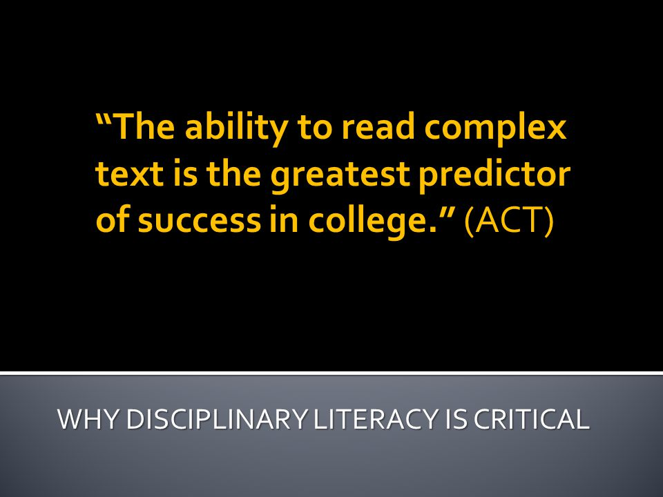 """The ability to read complex text is the greatest predictor of success in college."" (ACT)"