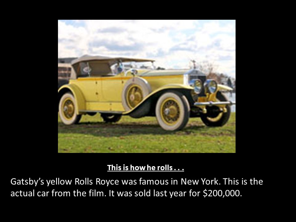 This is how he rolls...Gatsby's yellow Rolls Royce was famous in New York.