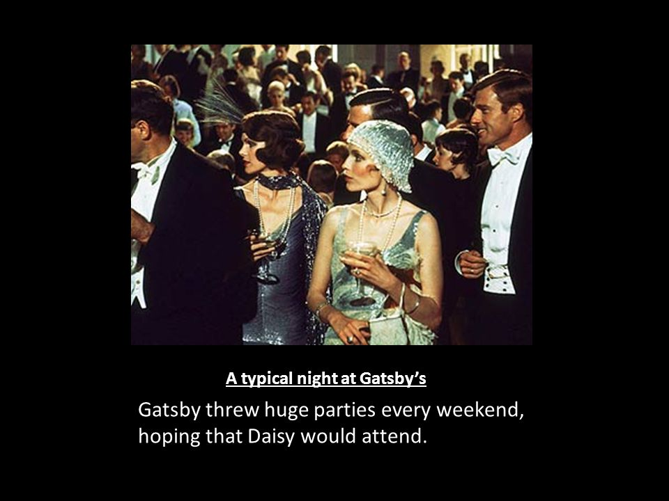 A typical night at Gatsby's Gatsby threw huge parties every weekend, hoping that Daisy would attend.