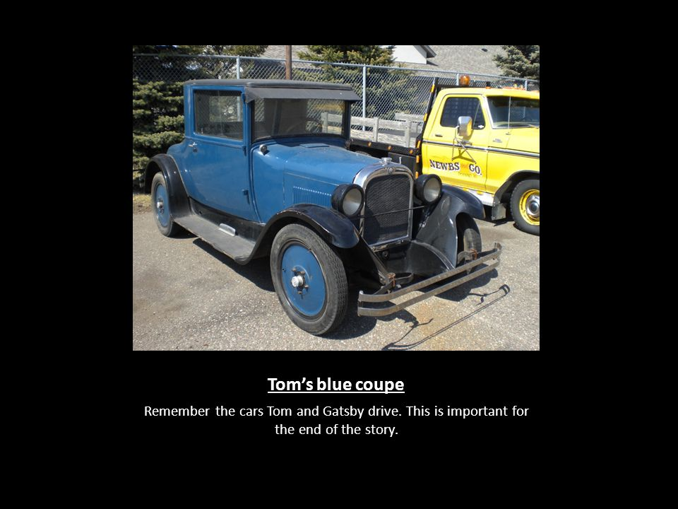 Tom's blue coupe Remember the cars Tom and Gatsby drive.
