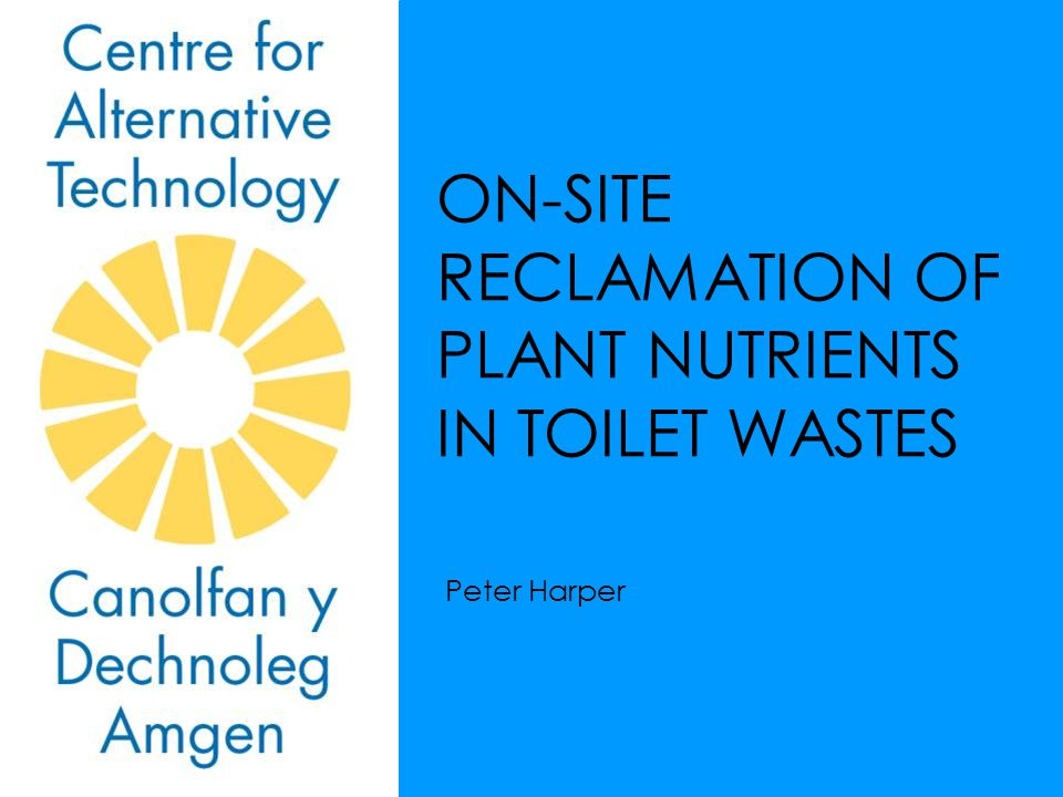 ON-SITE RECLAMATION OF PLANT NUTRIENTS IN TOILET WASTES Peter Harper