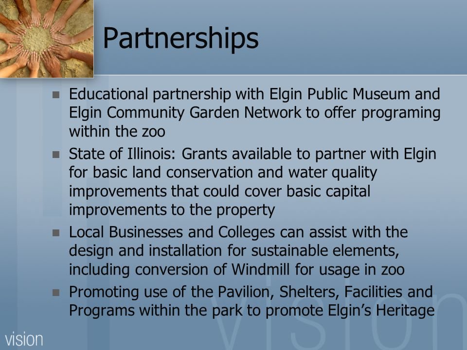 Partnerships Educational partnership with Elgin Public Museum and Elgin Community Garden Network to offer programing within the zoo State of Illinois: