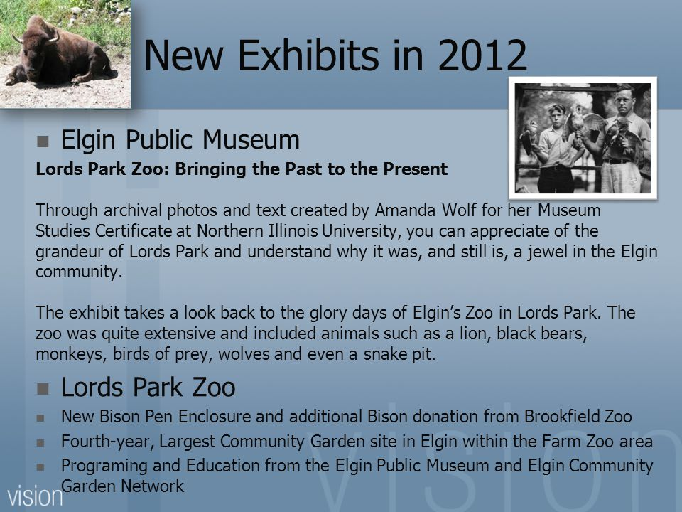 New Exhibits in 2012 Elgin Public Museum Lords Park Zoo: Bringing the Past to the Present Through archival photos and text created by Amanda Wolf for