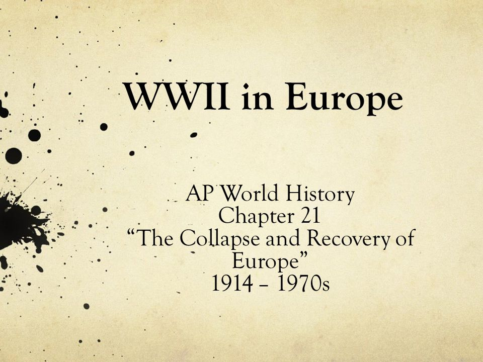 WWII in Europe AP World History Chapter 21 The Collapse and Recovery of Europe 1914 – 1970s