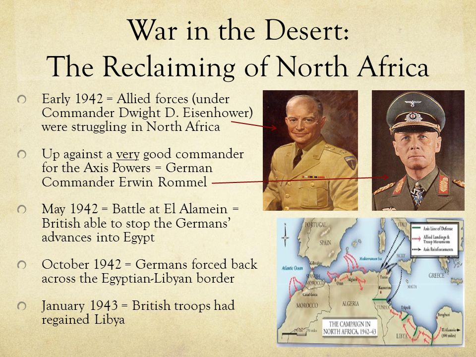 War in the Desert: The Reclaiming of North Africa Early 1942 = Allied forces (under Commander Dwight D.