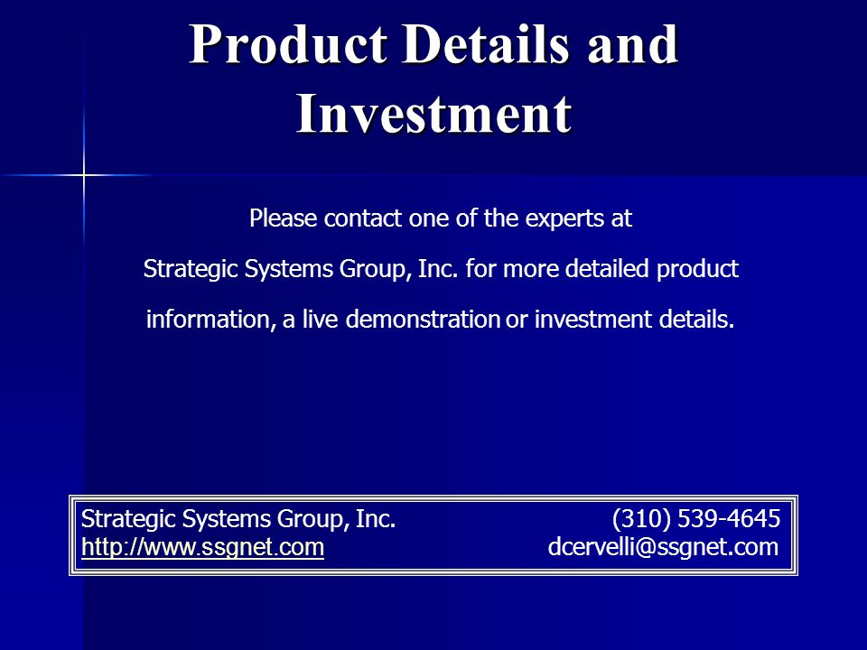 Product Details and Investment Please contact one of the experts at Strategic Systems Group, Inc.