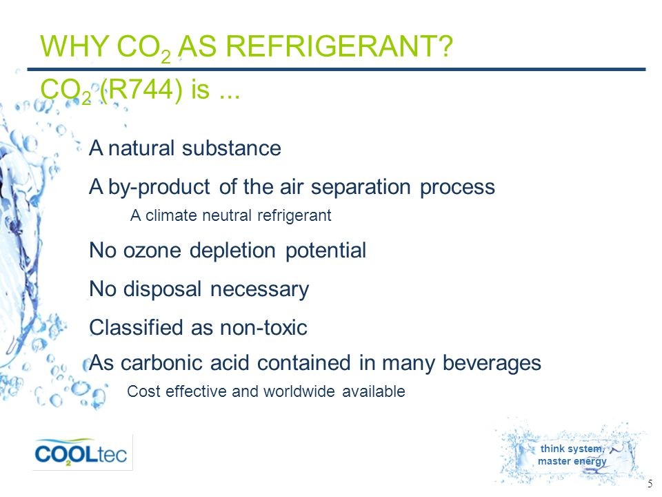 think system, master energy 5 WHY CO 2 AS REFRIGERANT.