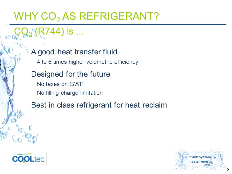 think system, master energy 7 WHY CO 2 AS REFRIGERANT.