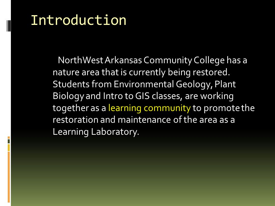 Introduction NorthWest Arkansas Community College has a nature area that is currently being restored.