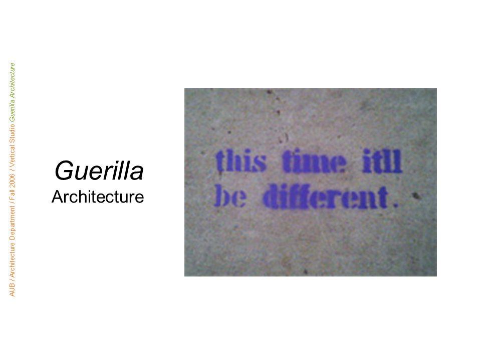 Guerilla Architecture AUB / Architecture Department / Fall 2006 / Vertical Studio Guerilla Architecture