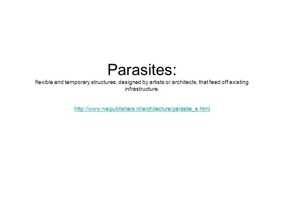 Parasites: flexible and temporary structures, designed by artists or architects, that feed off existing infrastructure.