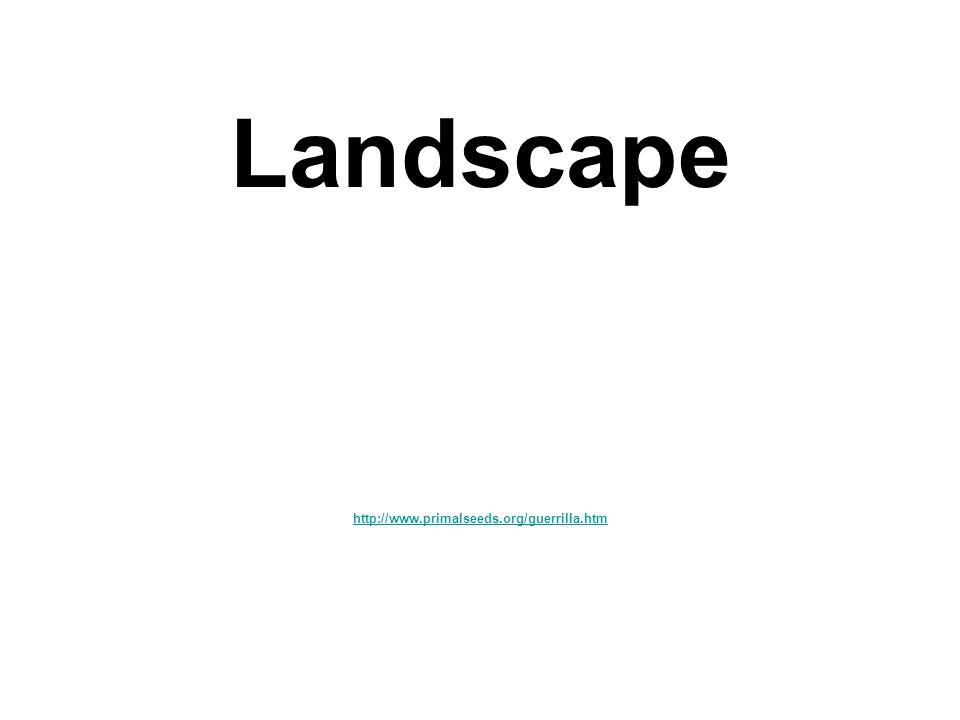 Landscape http://www.primalseeds.org/guerrilla.htm