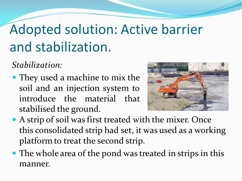 Adopted solution: Active barrier and stabilization.