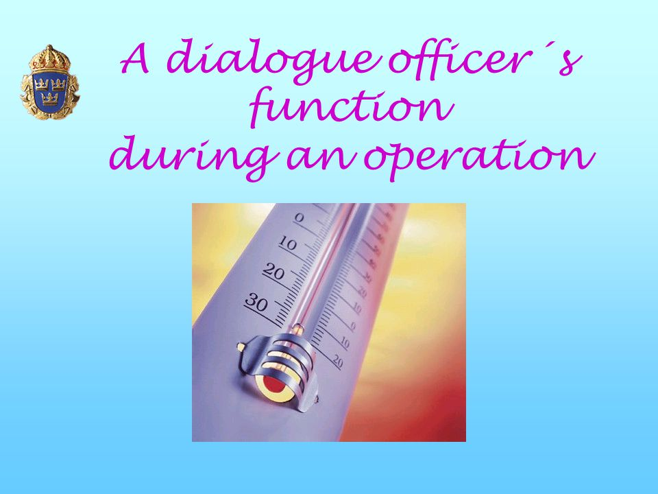A dialogue officer´s function during an operation