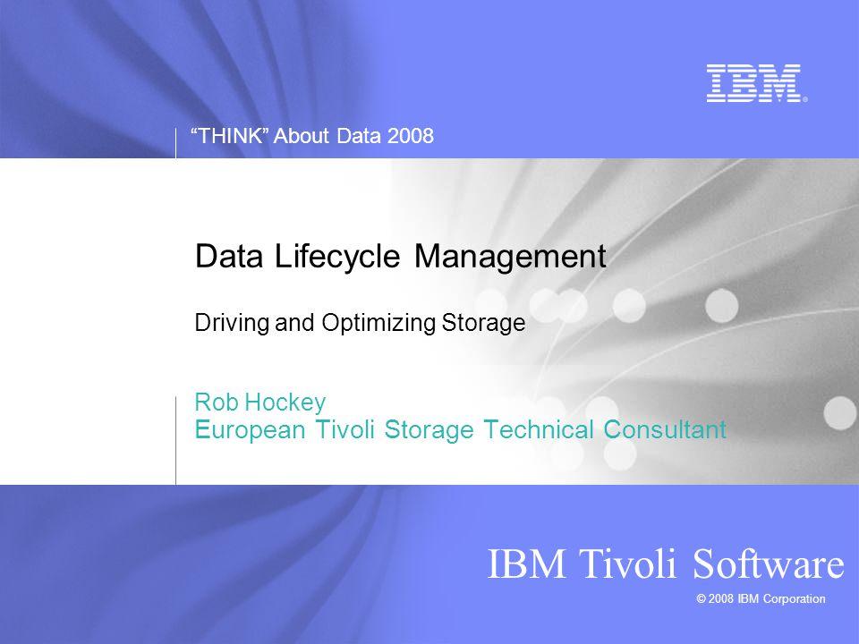 THINK About Data 2008 IBM Tivoli Software 22 innovation that matters