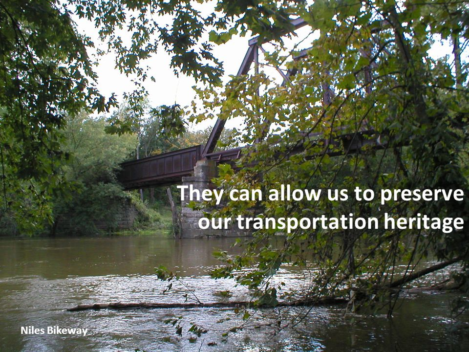 They can allow us to preserve our transportation heritage Niles Bikeway