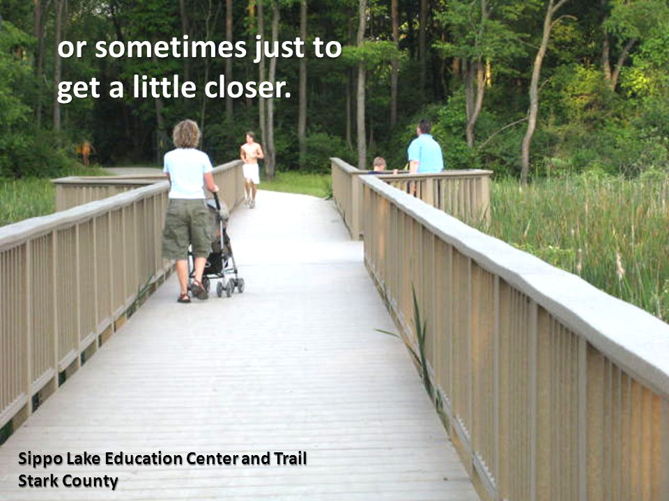 or sometimes just to get a little closer. Sippo Lake Education Center and Trail Stark County