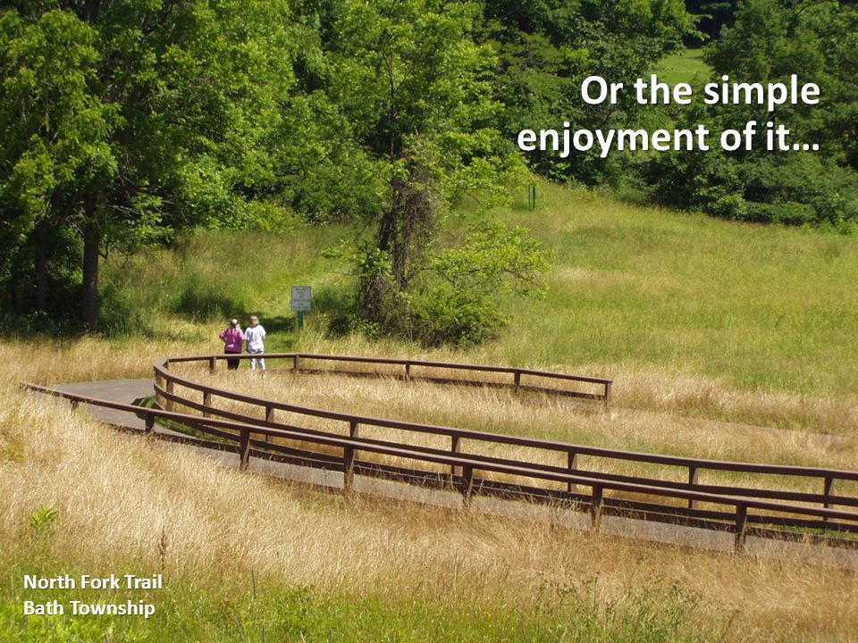 Or the simple enjoyment of it… North Fork Trail Bath Township