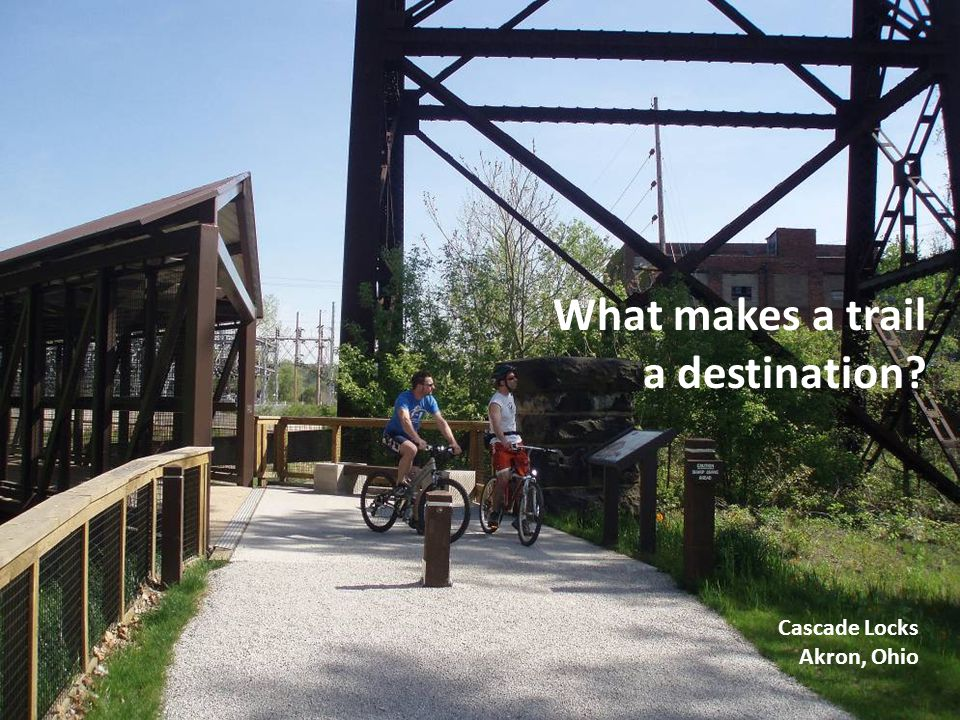 What makes a trail a destination? Cascade Locks Akron, Ohio