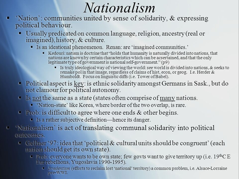 Nationalism  'Nation': communities united by sense of solidarity, & expressing political behaviour.