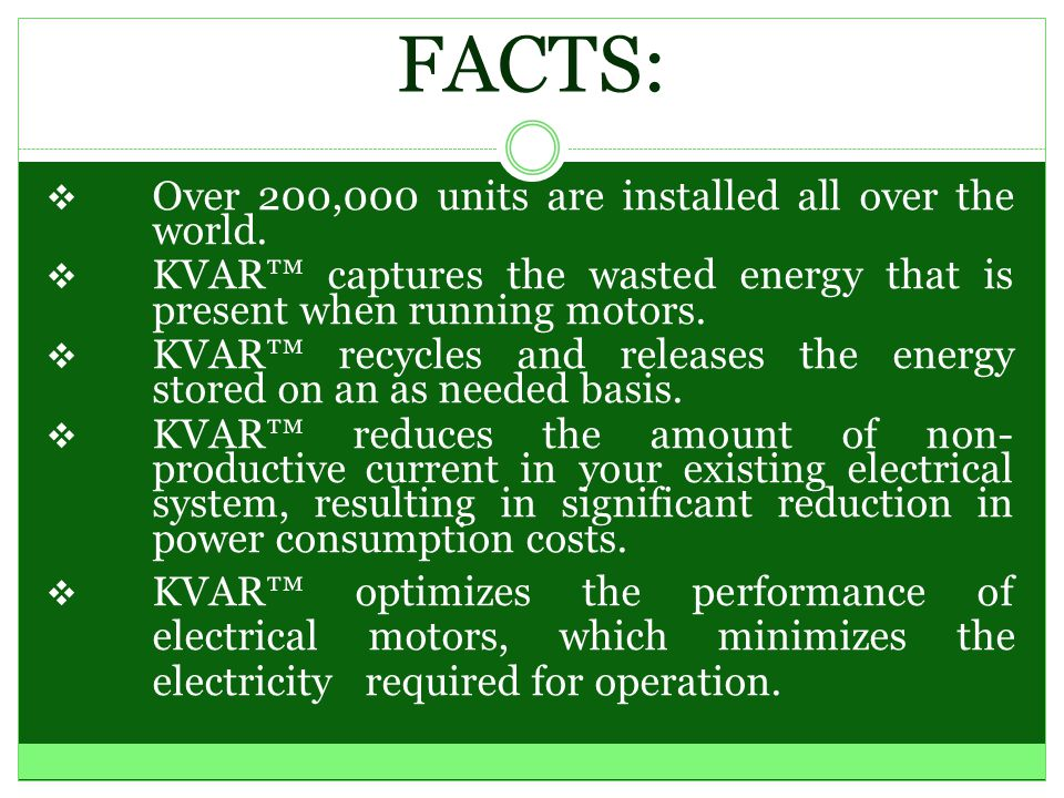 Saves 3% to 20% on Your Power Consumption (kWh)! Guaranteed or Your Money Refunded! Electricity is Reclaimed and Recycled. 12 Year Warranty for Reside