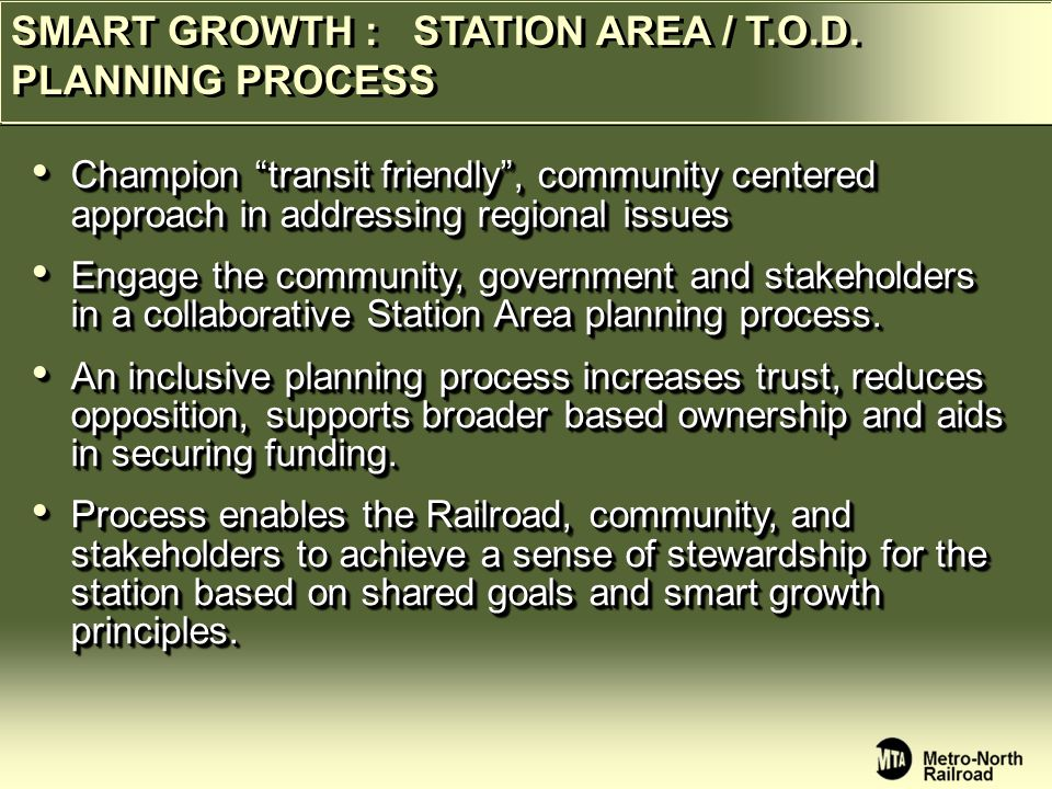 Champion transit friendly , community centered approach in addressing regional issues Champion transit friendly , community centered approach in addressing regional issues Engage the community, government and stakeholders in a collaborative Station Area planning process.