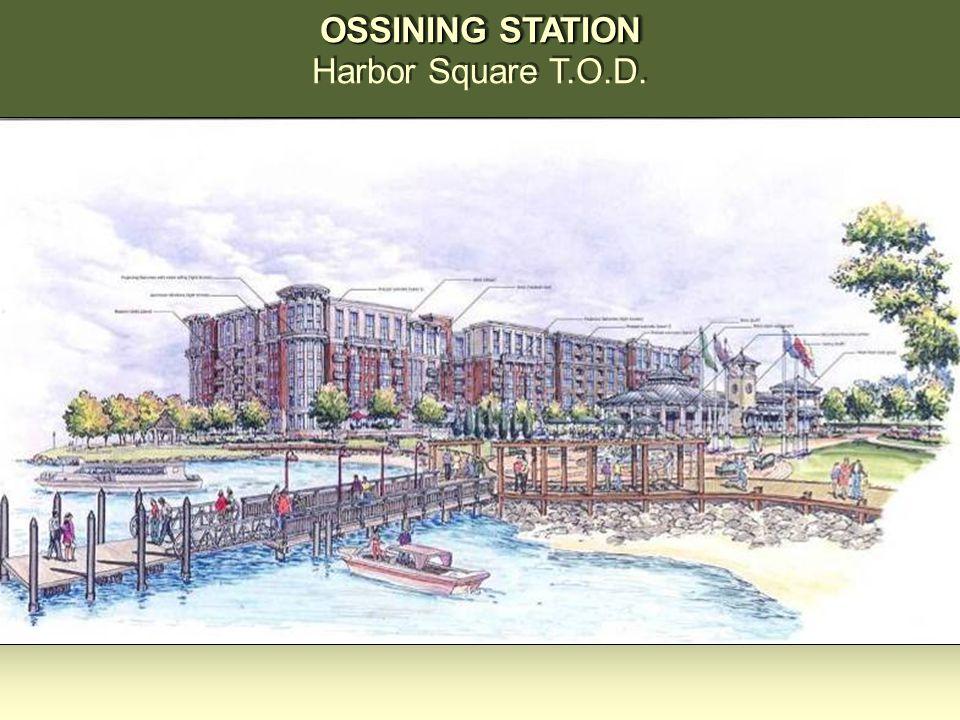OSSINING STATION Harbor Square T.O.D. OSSINING STATION Harbor Square T.O.D.