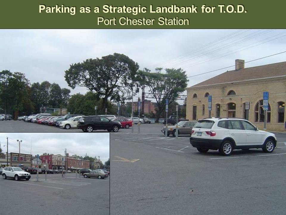 Parking as a Strategic Landbank for T.O.D. Port Chester Station Parking as a Strategic Landbank for T.O.D. Port Chester Station