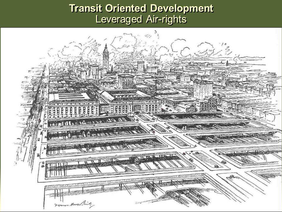 Transit Oriented Development Leveraged Air-rights Transit Oriented Development Leveraged Air-rights