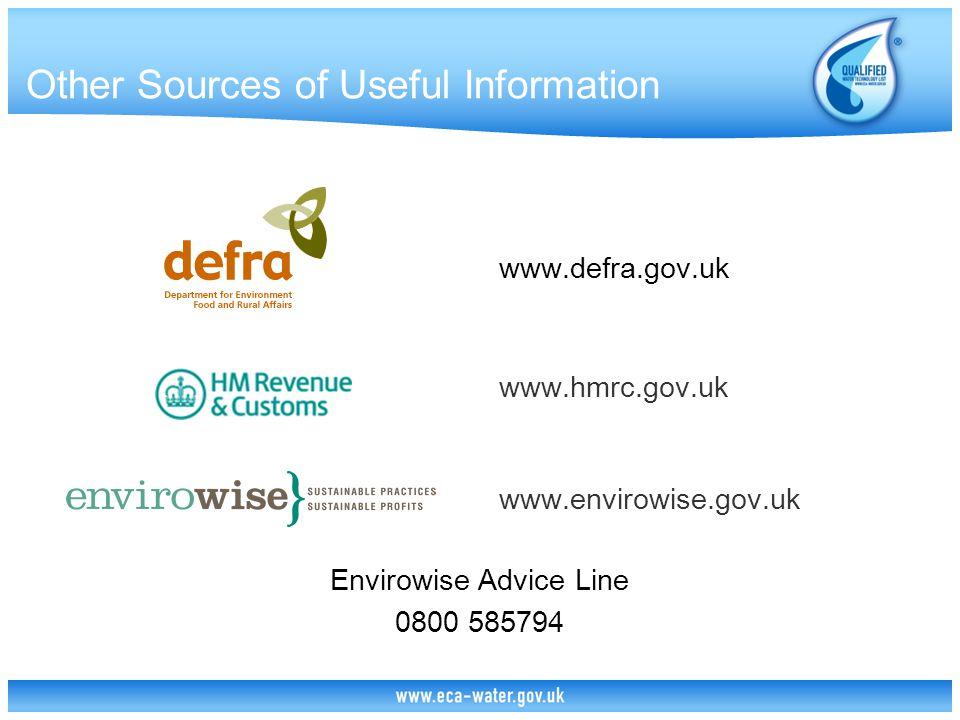 Other Sources of Useful Information www.defra.gov.uk www.hmrc.gov.uk www.envirowise.gov.uk Envirowise Advice Line 0800 585794
