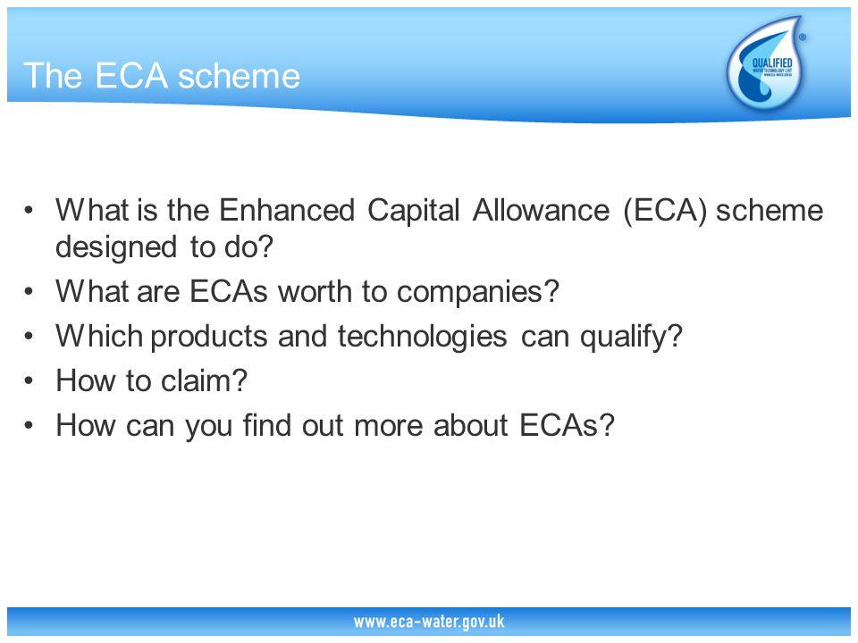 The ECA scheme What is the Enhanced Capital Allowance (ECA) scheme designed to do.
