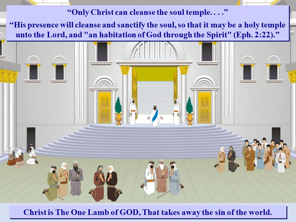 """""""Only Christ can cleanse the soul temple...."""" """"His presence will cleanse and sanctify the soul, so that it may be a holy temple unto the Lord, and"""