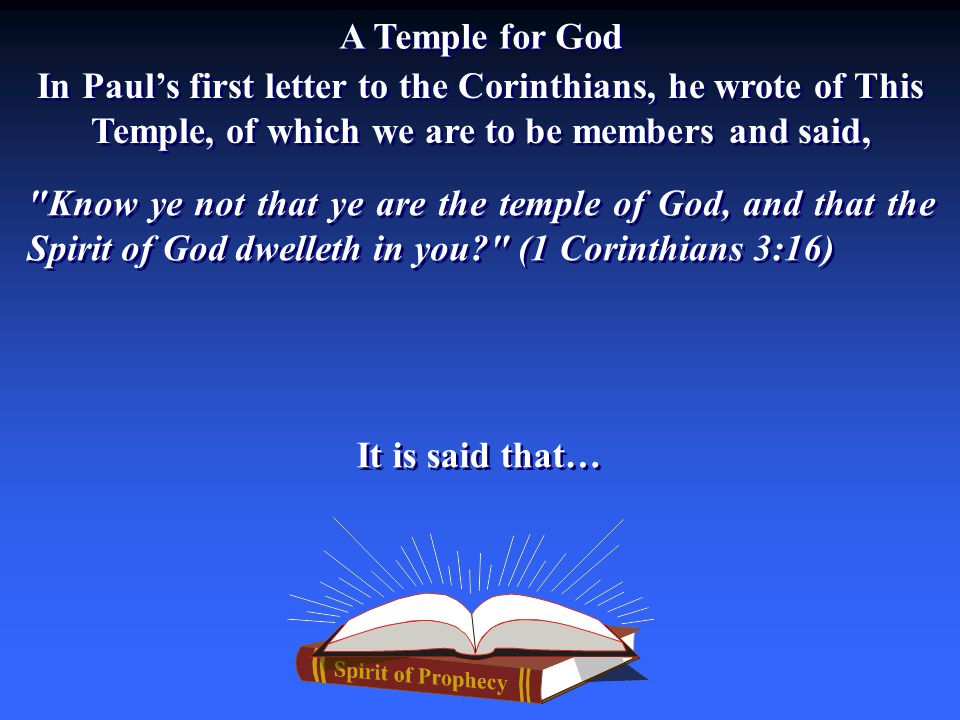 A Temple for God In Paul's first letter to the Corinthians, he wrote of This Temple, of which we are to be members and said,