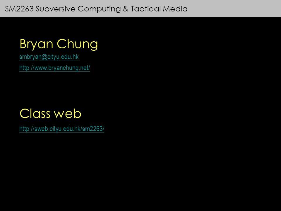 SM2263 Subversive Computing & Tactical Media Bryan Chung smbryan@cityu.edu.hk http://www.bryanchung.net/ Class web http://sweb.cityu.edu.hk/sm2263/