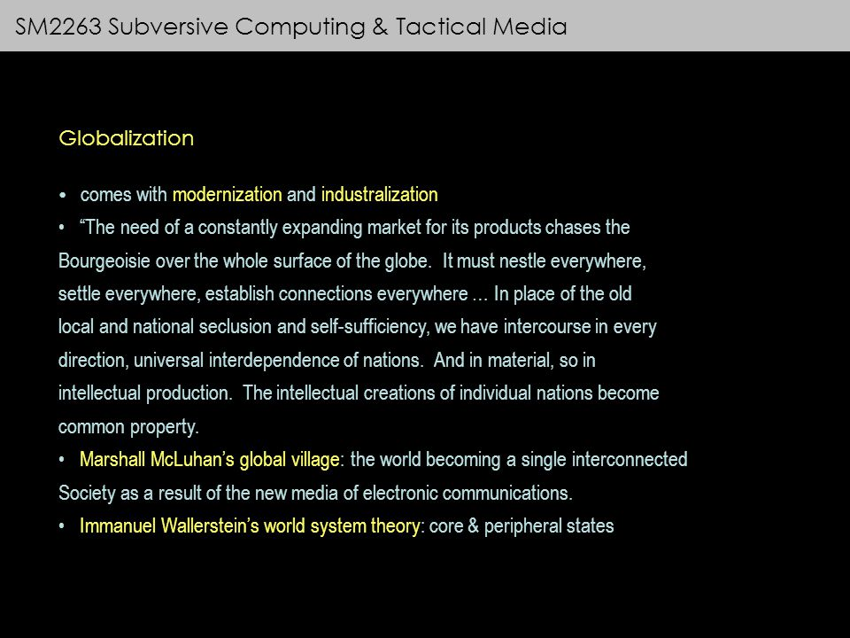 SM2263 Subversive Computing & Tactical Media Globalization comes with modernization and industralization The need of a constantly expanding market for its products chases the Bourgeoisie over the whole surface of the globe.