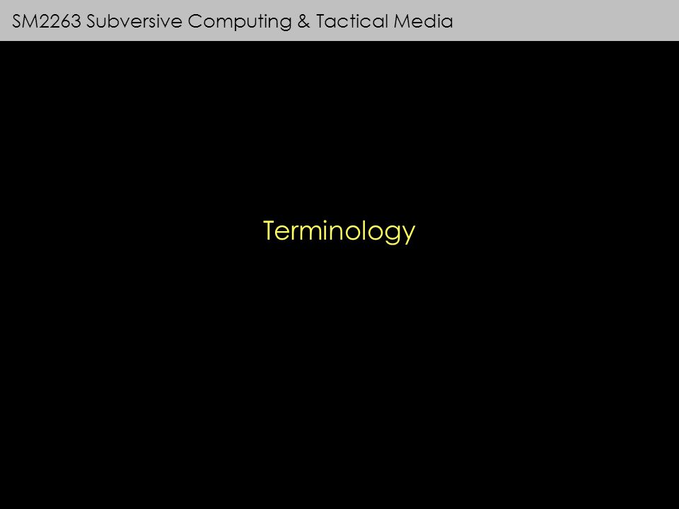 SM2263 Subversive Computing & Tactical Media Terminology