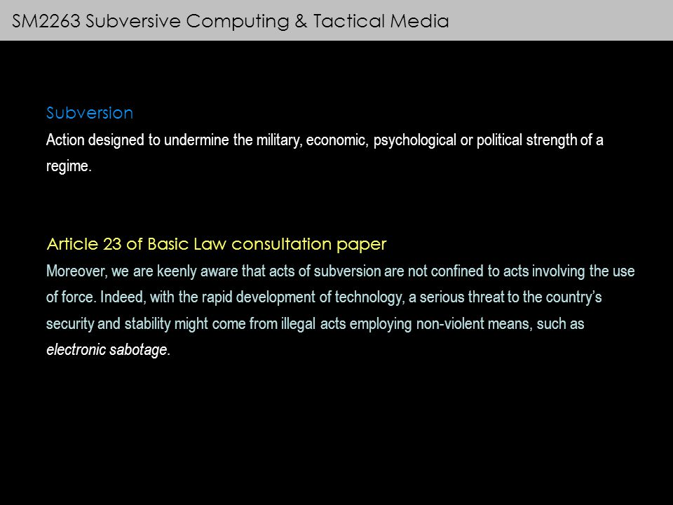 SM2263 Subversive Computing & Tactical Media Subversion Action designed to undermine the military, economic, psychological or political strength of a regime.
