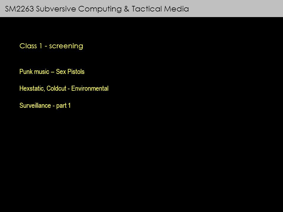 SM2263 Subversive Computing & Tactical Media Class 1 - screening Punk music – Sex Pistols Hexstatic, Coldcut - Environmental Surveillance - part 1