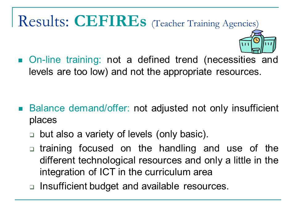 Results: CEFIREs (Teacher Training Agencies) On-line training: not a defined trend (necessities and levels are too low) and not the appropriate resources.