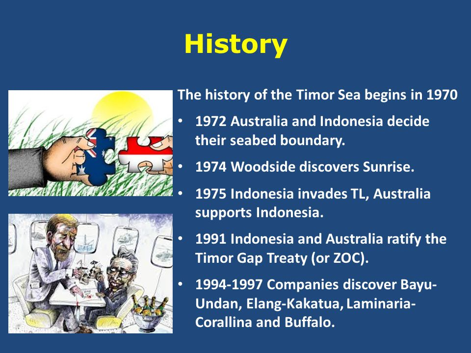 History The history of the Timor Sea begins in 1970 1972 Australia and Indonesia decide their seabed boundary.