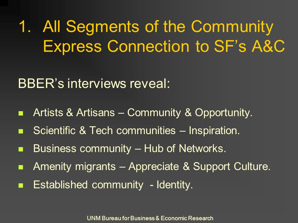 UNM Bureau for Business & Economic Research 1.All Segments of the Community Express Connection to SF's A&C BBER's interviews reveal: Artists & Artisan